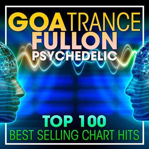 Top 100 Goa Trance Fullon Psychedelic (2017)